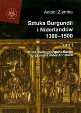 Sztuka Burgundii i Niderlandów 1380-1500 Tom 1