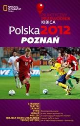 Polska 2012 Poznań Praktyczny Przewodnik Kibica