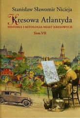 Kresowa Atlantyda Tom 7 Historia i mitologia miast kresowych