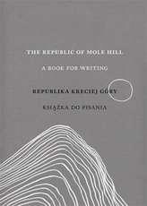 THE REPUBLIC OF MOLE HILL A BOOK FOR WRITING REPUBLIKA KRECIEJ GÓRY KSIĄŻKA DO PISANIA
