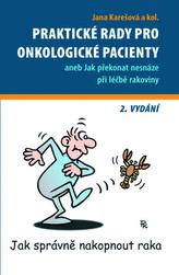Praktické rady pro onkologické pacienty aneb Jak překonat nesnáze při léčbě rakoviny - 2. vydání