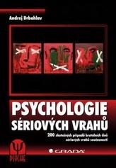 Psychologie sériových vrahů - 200 skutečných případů brutálních činů sériových vrahů současnosti