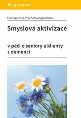Smyslová aktivizace v péči o seniory a klienty s demencí