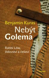 Nebýt Golema - Rabbi Löw, židovství a češství