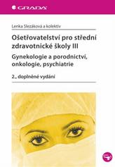 Ošetřovatelství pro střední zdravotnické školy III – Gynekologie a porodnictví, onkologie, psychiatrie