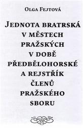 Jednota bratrská v městech pražských v době předbělohorské a rejstřík členů pražského sboru