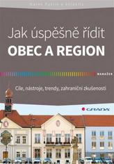 Jak úspěšně řídit obec a region - Cíle, nástroje, trendy, zahraniční zkušenosti