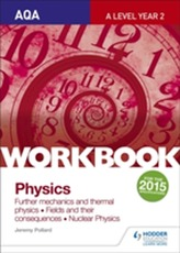 AQA A-level Year 2 Physics Workbook: Further mechanics and thermal physics; Fields and their consequences; Nuclear physi