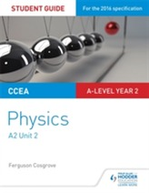 CCEA A2 Unit 2 Physics Student Guide: Fields, capacitors and particle physics