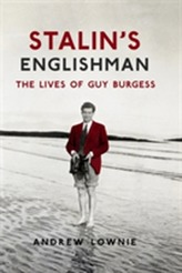Stalin's Englishman: The Lives of Guy Burgess
