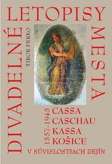 Divadelné letopisy mesta Cassa, Caschau, Kassa, Košice v súvislostiach dejín