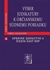 Výber judikatúry k Občianskemu súdnemu poriadku, 4. časť Správne súdnictvo a šiesta časť OSP