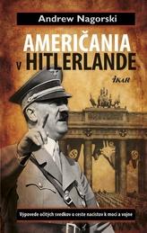 Američania v Hitlerlande - Výpovede očitých svedkov o ceste nacistov k moci a vojne