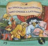 CD - Najkrajšie rozprávky 29 - Ako v Ťarbákove kosu, kohúta a kocúra kupovali, Janko Hraško a zlatá panna