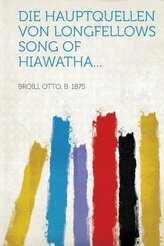 Die Hauptquellen von Longfellows Song of Hiawatha...