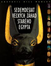 Sedemdesiat vežkých záhad starého Egypta