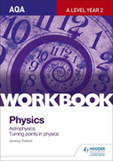 AQA A-Level Year 2 Physics Workbook: Astrophysics; Turning points in physics