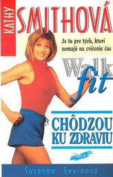 Kathy Smithová Chôdzou ku zdraviu Walk fit