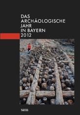 Das archäologische Jahr in Bayern 2012