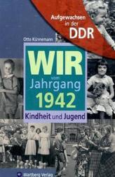 Wir vom Jahrgang 1942 - Aufgewachsen in der DDR