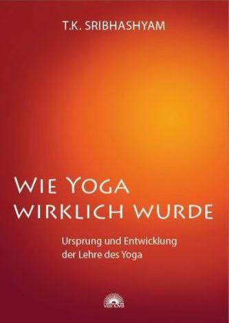Wie Yoga wirklich wurde