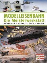Modelleisenbahn - Die Meisterwerkstatt