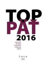 TOP 5 (slovenská literárna scéna 2016 v odbornej reflexii)