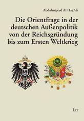 Die Orientfrage in der deutschen Außenpolitik von der Reichsgründung bis zum Ersten Weltkrieg