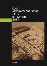 Das archäologische Jahr in Bayern 2017