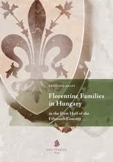 Florentine Families in Hungary in the First Half of the Fifteenth Century.