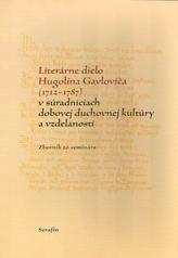 Literárne dielo Hugolína Gavloviča (1712-1787)